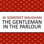 The Gentleman in the Parlour | [W. Somerset Maugham]