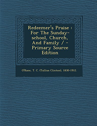 Redeemer's Praise: For The Sunday-school, Church, And Family / - Primary Source Edition