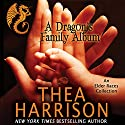 A Dragon's Family Album: A Collection of the Elder Races Audiobook by Thea Harrison Narrated by Sophie Eastlake