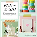 Fun With Washi!: 35 Ways to Instantly Refresh Your Home, Accessories, and Packages with Washi Tape