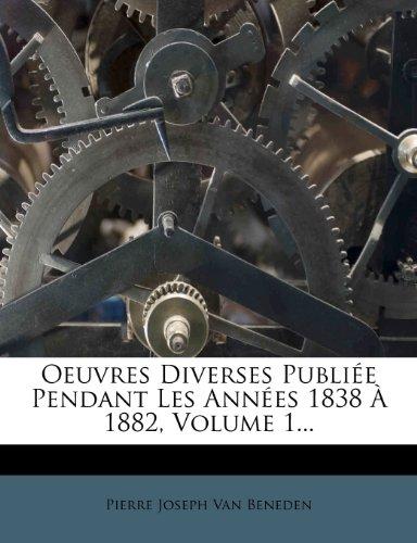 Oeuvres Diverses Publiee Pendant Les Annees 1838 a 1882, Volume 1...
