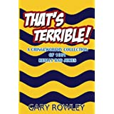 That's Terrible! A Cringeworthy Collection of 1001 Really Bad Jokesby Gary Rowley