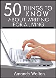 50 Things to Know About Writing for a Living: How You Can Make Money Writing