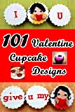 101 Valentine Cupcake Designs (Fast and Easy Cupcake Decorations)