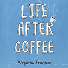 Life After Coffee Audiobook by Virginia Franken Narrated by Teri Schnaubelt