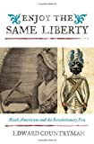 Enjoy the Same Liberty: Black Americans and the Revolutionary Era (The African American History Series) (1442200286) by Countryman, Edward