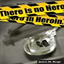 There Is No Hero in Heroin (       UNABRIDGED) by Janice Nargi Narrated by Johanna Fairview