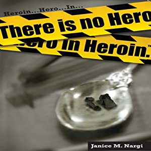 There Is No Hero in Heroin | [Janice Nargi]