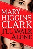 img - for I'll Walk Alone: A Novel By Mary Higgins Clark book / textbook / text book