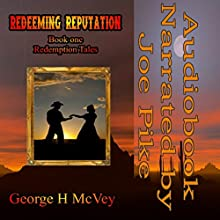 Redeeming Reputation: Redemption Tales, Book 1 (       UNABRIDGED) by George McVey Narrated by Joe Pike