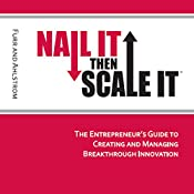Nail It Then Scale It: The Entrepreneur's Guide to Creating and Managing Breakthrough Innovation | [Nathan Furr, Paul Ahlstrom]