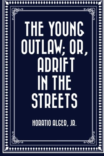 The Young Outlaw; or, Adrift in the Streets