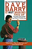 Dave Barry Is Not Making This Up (0449909735) by Dave Barry