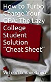 How to Turbo Charge Your GPA: The Lazy College Student Solution &quot;Cheat Sheet&quot; (Learning How to Learn)