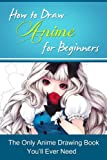 How to Draw Anime for Beginners: The Only Anime Drawing Book Youll Ever Need