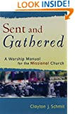 Sent and Gathered: A Worship Manual for the Missional Church (Engaging Worship)