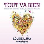 Tout va bien: Guérissez votre corps par la médecine, les affirmations et l'intuition | Louise L. Hay