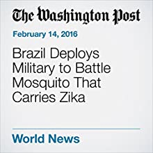Brazil Deploys Military to Battle Mosquito That Carries Zika Other by Alex Cuadros Narrated by Jill Melancon