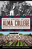 img - for A History of Alma College : Where Plaid and Pride Prevail(Paperback) - 2014 Edition book / textbook / text book