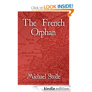 FREE KINDLE BOOK: The French Orphan, by Michael Stolle. Publisher: Michael Stolle; 1 edition (June 10, 2012)