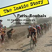 Paris-Roubaix, The Inside Story: All the Bumps of Cycling's Cobbled Classic | [Les Woodland]