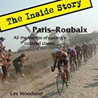 Paris-Roubaix, The Inside Story: All the Bumps of Cycling's Cobbled Classic (       UNABRIDGED) by Les Woodland Narrated by Nick O'Kelly