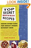 Top Secret Restaurant Recipes: Creating Kitchen Clones from America's Favorite Restaurant Chains