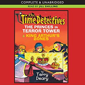 The Time Detectives: The Princes in Terror Tower & King Arthur's Bones | [Terry Deary]
