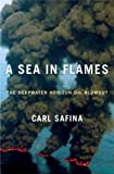 A Sea in Flames: The Deepwater Horizon Oil Blowout [ A SEA IN FLAMES: THE DEEPWATER HORIZON OIL BLOWOUT BY Safina, Carl ( Author ) Apr-19-2011