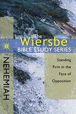 The Wiersbe Bible Study Series: Nehemiah: Standing Firm in the Face of Opposition