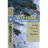 The Wiersbe Bible Study Series: Nehemiah: Standing Firm in the Face of Opposition ~ Warren W. Wiersbe