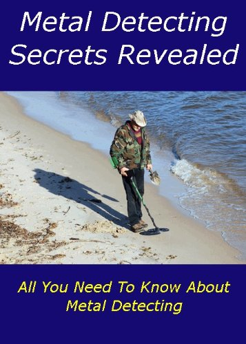Metal Detecting Secrets Revealed: All You Need To Know About Metal Detecting