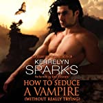 How to Seduce a Vampire (Without Really Trying): Love at Stake, Book 15 (       UNABRIDGED) by Kerrelyn Sparks Narrated by Amy Rubinate