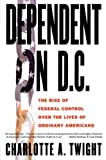 Dependent on D.C.: The Rise of Federal Control over the Lives of Ordinary Americans