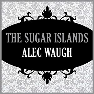 The Sugar Islands | [Alec Waugh]