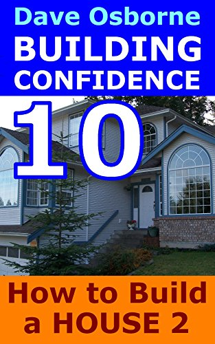 Free Kindle Book : How to Build a House Vol 2: Plumbing, Electrical and Finishing (Building Confidence Book 10)