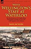 With Wellingtons Staff at Waterloo: the Reminiscences of a Staff Officer During the Campaign of 1815 and with Napoleon on St. Helena