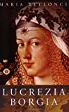 The Life and Times of Lucrezia Borgia (Women in History) (1842126164) by Maria Bellonci