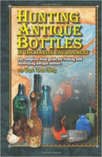 Hunting Antique Bottles in the marine environment: The Complete Field Guide for Finding and Identifying Antique Bottles.