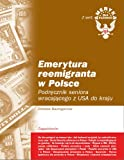 img - for Emerytura reemigranta w Polsce. Podrecznik seniora wracajacego z USA do kraju (Polish Edition) book / textbook / text book
