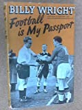 Football Is My Passport (Captain of England and Wolverhampton Wanderers F.C.) Billy Wright