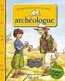 echange, troc André Devin, Adeline Avril - Quand je serai grand, je serai archéologue