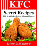 Saffron G Waterman KFC Secret Recipes: KFC Style Chicken Recipes, Salads and Desserts: 1