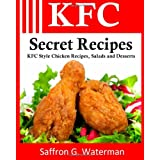 KFC Secret Recipes: KFC Style Chicken Recipes, Salads and Desserts: 1by Saffron G Waterman