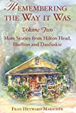 img - for Remembering the Way it Was: Volume Two: More Stories from Hilton Head, Bluffton and Daufuskie (American Chronicles) book / textbook / text book