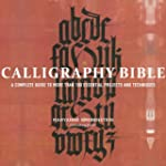 Calligraphy Bible: A Complete Guide t...