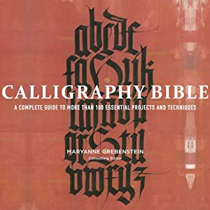 Downloads Calligraphy Bible: A Complete Guide to More Than 100 Essential Projects and Techniques
