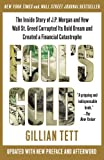 Fools Gold: The Inside Story of J.P. Morgan and How Wall St. Greed Corrupted Its Bold Dream and Created a Financial Catastrophe