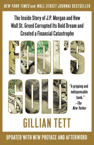 Fool's Gold: The Inside Story of J.P. Morgan and How Wall St. Greed Corrupted Its Bold Dream and Created a Financial Catastrophe: Gillian Tett: 9781439100134: Amazon.com: Books