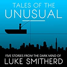 Tales of the Unusual | Livre audio Auteur(s) : Luke Smitherd Narrateur(s) : Luke Smitherd